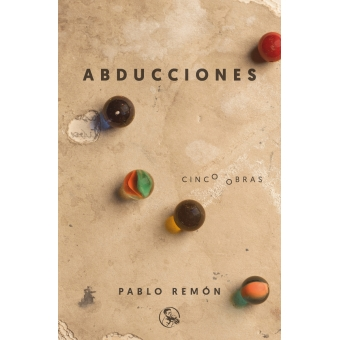 Abducciones Cinco obras: La abducción de Luis Guzmán - 40 años de paz - Barbados, etcétera - El tratamiento - Los mariachis