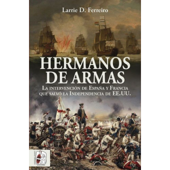 Hermanos de armas. La intervención de España y Francia que salvó la Independencia de Estados Unidos