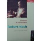 Robert Koch. El médico de los microbios