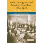 Jewish immigrants and american capitalism, 1880-1920. From caste to class