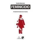 Feminicidio. El asesinato de mujeres por ser mujeres
