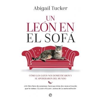 Un león en el sofá. Cómo los gatos nos domesticaron y se apoderaron del mundo