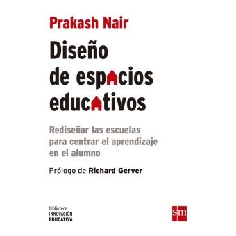 Diseño de espacios educativos. Rediseñar las escuelas para centrar el aprendizaje en el alumno