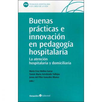 Buenas prácticas e innovación en pedagogía hospitalaria. La atención educativa hospitalaria y domiciliaria