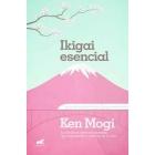 Ikigai Esencial.La sabiduría milenaria japonesa que dará sentido a cada día de tu vida.