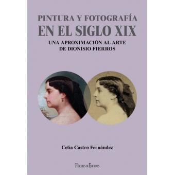 Pintura y fotografía en el siglo XIX. Una aproximación al arte de Dionisio Fierros