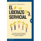 El liderazgo servicial. Los mejores expertos opinan sobre el secreto para obtener grandes resultados