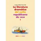 La literatura dramática del exilio republicano de 1939 (Vol. I)