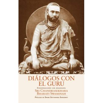Diálogos con el Guru. Conversaciones con Sri Chandrasekhara Bharati Swaminah