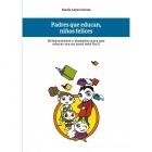 Padres que educan, niños felices : Orientaciones educativas, ejemplos prácticos y cuentos con valores