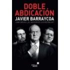 Doble abdicación. Juan Carlos I el hacedor de la III República