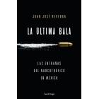 La última bala. Las entrañas del narcotráfico y las tramas secretas del poder