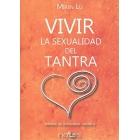 Vivir la sexualidad del Tantra. Manual de sexualidad tántrica