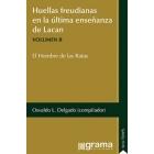 Huellas freudianas en la última enseñanza de Lacan. La clínica de lo real en Freud . Vol II