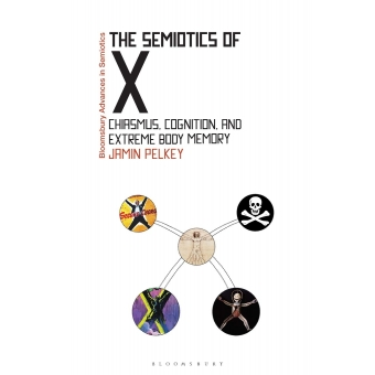 The Semiotics of X: Chiasmus, Cognition, and Extreme Body Memory (Bloomsbury Advances in Semiotics)