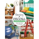 Recicla y decora. 30 proyectos DIY para dar vida a tu hogar