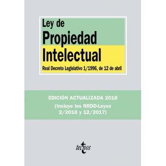 Ley de Propiedad Intelectual. Real Decreto Legislativo 1/1996, de 12 de abril, y Real Decreto-ley 12/2017, de 3 de julio (3ª edición 2018)