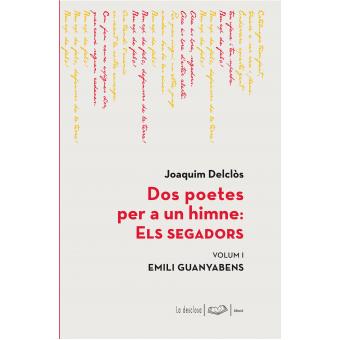 Dos poetes per a un himne: Els Segadors. Volum I. Emili Guanyabens