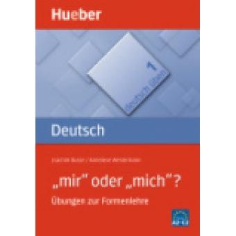 'mir' oder 'mich'. Übungen zur Formenlehre (Deutsch üben Bd.1)