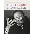 Erich Fromm. El amor a la vida (Una biografía ilustrada)