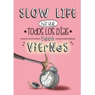 Slow life. Haz que todos los días sean viernes