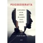 Psicogeografía. La influencia de los lugares en la mente y el corazón