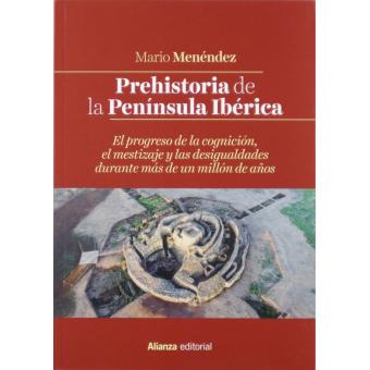 Prehistoria de la Península Ibérica. El progreso de la cognición, el mestizaje y las desigualdades durante más de un millón de años
