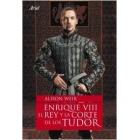 Enrique VIII, el rey y la corte de los Tudor