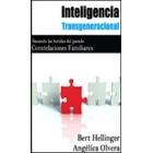 Inteligencia Transgeneracional : Sanando las heridas del pasado. Constelaciones Familiares