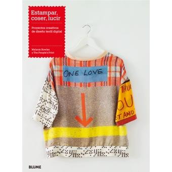 Estampar, coser, lucir. Proyectos creativos de diseño textil digital