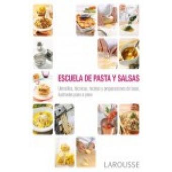Escuela de pasta y salsas. Utensilios, técnicas, recetas y preparaciones de base, ilustradas paso a paso