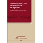 La construcción de lo político: Maquiavelo y el mundo moderno