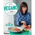 ¡Sea vegano! Más de 100 platos sencillos, saludables y deliciosos