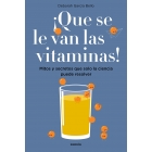 ¡Que se van las vitaminas! Mitos y secretos que solo la ciencia puede resolver