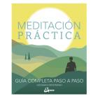 Meditación práctica. Guía completa paso a paso