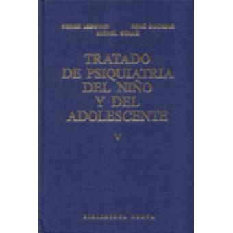 Tratado de psiquiatría del niño y del adolescente (Tomo V)