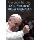 La revolució de la tendresa: el veritable rostre del Papa Francesc