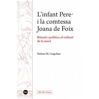 L'Infant Pere i la comtessa Joana de Foix. Rituals i política al voltant de la mort