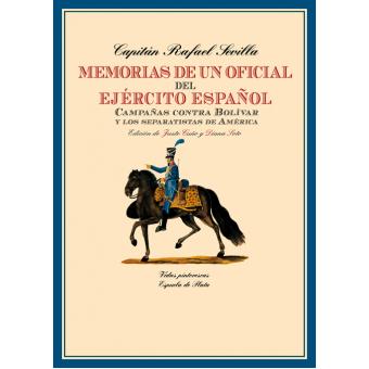 Memorias de un oficial del Ejército Español. Campañas contra Bolívar y los separatistas de América