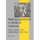 Making agreements in medieval Catalonia (Power, order, and the writen word, 1000-1200)