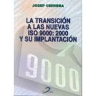 La Transición a las nuevas ISO 9000 : 2000 y su implantación : un plan sencillo y práctico con ejemplos