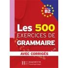 Les 500 Exercices de grammaire B2. Avec corrigés