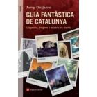 Guia fantàstica de Catalunya. Llegendes, enigmes i misteris no resolts