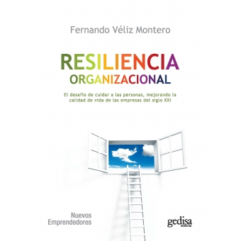 Resiliencia organizacional.El desafío de cuidar a las personas, mejorando la calidad de vida de las empresas del siglo XXI.