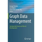 Graph Data Management: Fundamental Issues and Recent Developments (Data-Centric Systems and Applications)