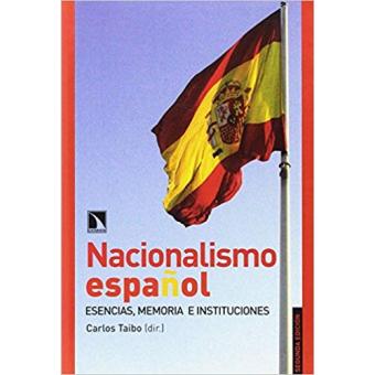 Nacionalismo español. Esencias, memorias e instituciones