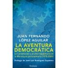 La aventura democrática. La Constitución y el alma republicana en la Monarquía parlamentaria (1978-2009)