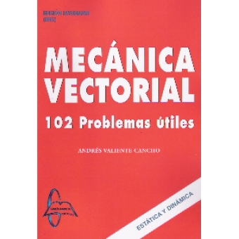 Mecánica vectorial: 102 problemas útiles