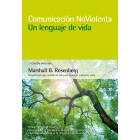 Comunicación no violenta. Un lenguaje de vida. 3ª Edición ampliada. Un lenguaje de vida