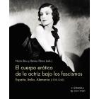 El cuerpo erótico de la actriz bajo los fascismos. España, Italia, Alemania (1939-1945)